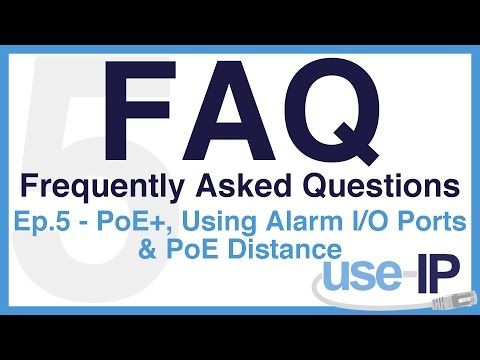 FAQ - Episode 5 - PoE+, Using Alarm I/O Ports & PoE Distance