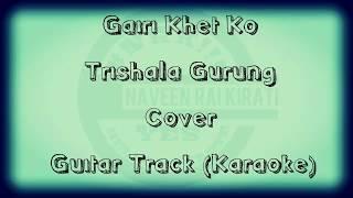 Gairi Khet Ko - Trishala Gurung (Cover) Guitar Track (Karaoke) #NRK!!!