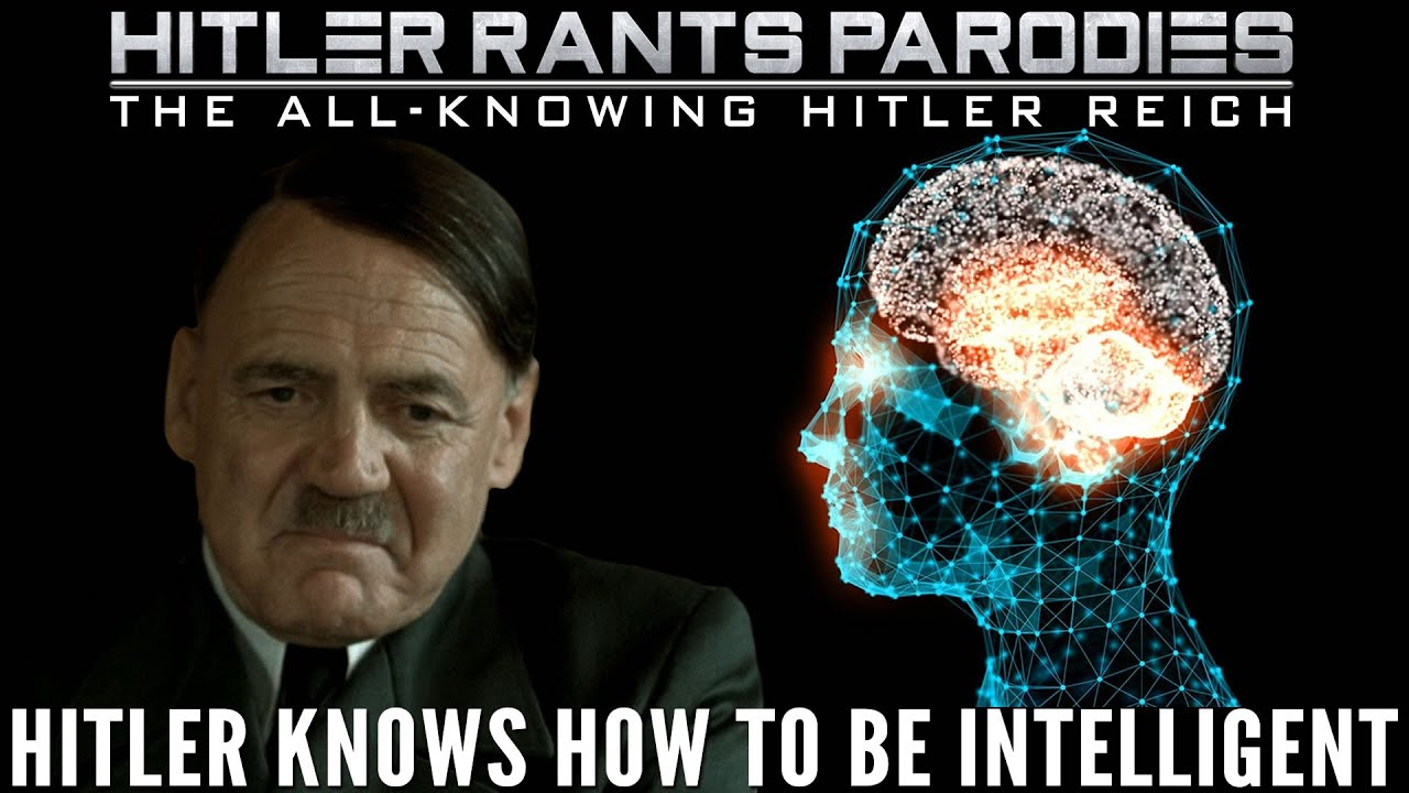 Hitler knows how to be intelligent