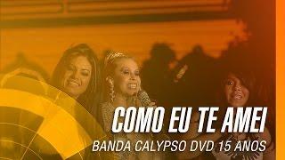 Baixar Banda Calypso - Como eu te amei (DVD 15 Anos Ao Vivo em Belém - Oficial)