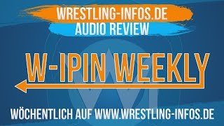 W IPin Wrestling Weekly Podcast Nummer 80: Chaos-Booking bei WWE - Roman Reigns vor Comeback?