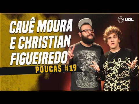 CAUÊ MOURA + CHRISTIAN FIGUEIREDO | POUCAS #19