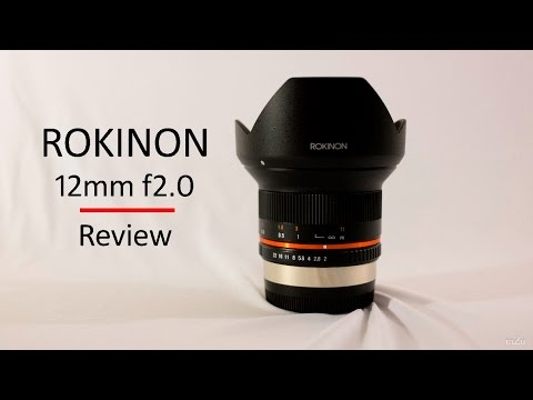 Rokinon 12mm f2.0 Review - For Mirrorless Cameras (stills photo review)