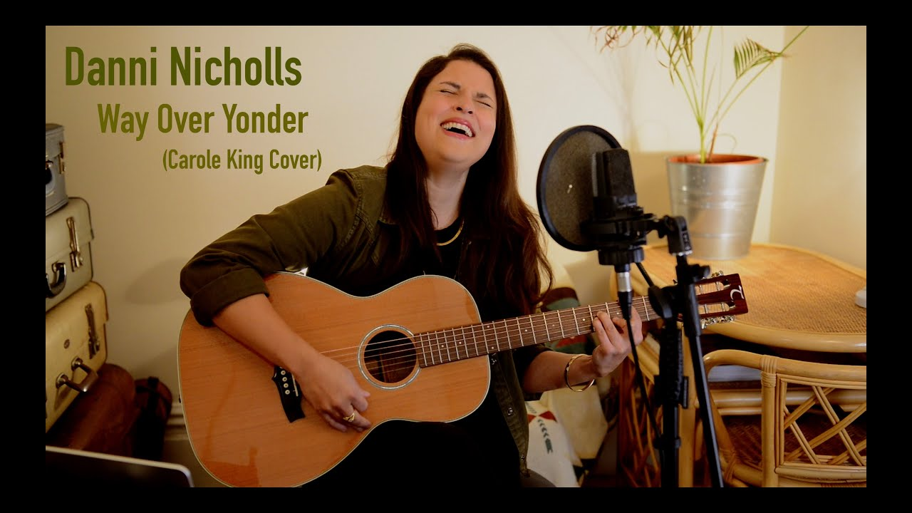 Danni Nicholls - Way Over Yonder (Carole King Cover)