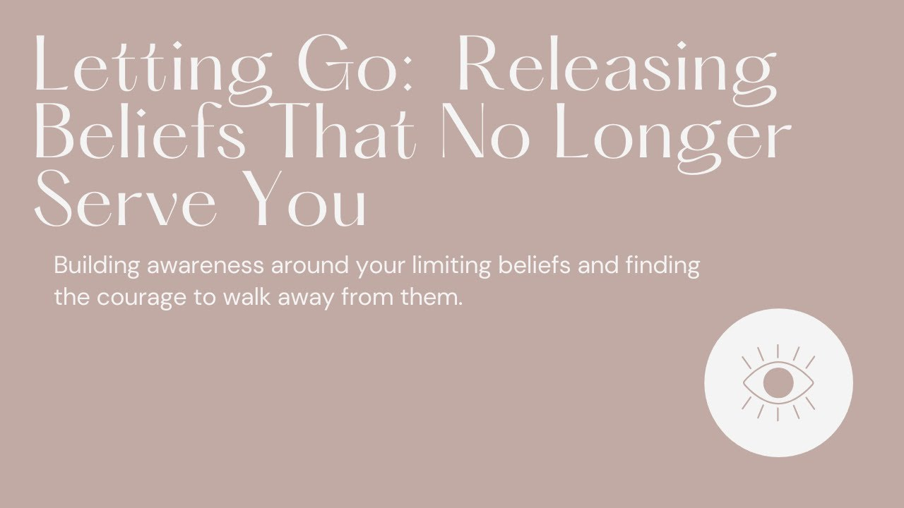 Letting Go: Releasing Beliefs That No Longer Serve You