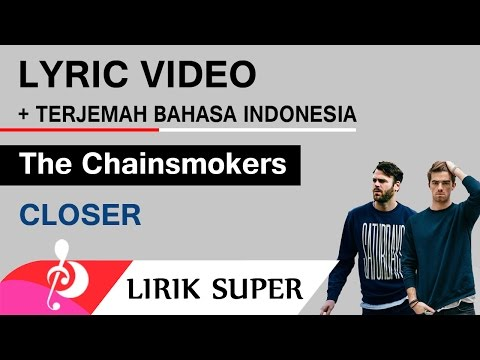 The Chainsmokers - Closer (Lirik Video dan Terjemahan Bahasa Indonesia)