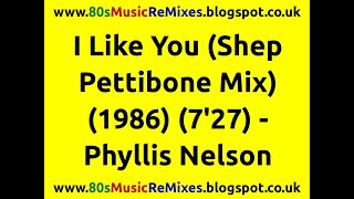 I Like You (Shep Pettibone Mix) - Phyllis Nelson