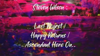 Steven Wilson - Last Regret/Happy Returns/Ascendant Here On..