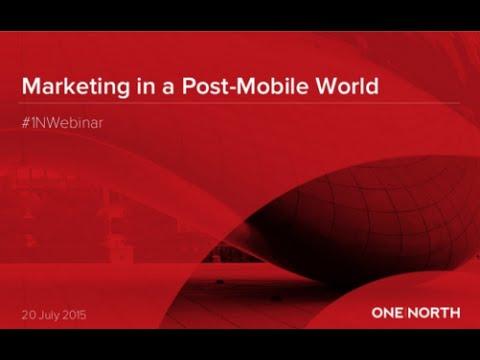 #1NWebinar: Marketing in a Post-Mobile World