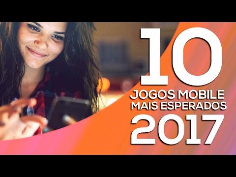 10 JOGOS MOBILE MAIS ESPERADOS PARA 2017! (GAMES ANDROID, IOS E WINDOWS PHONE em 2017)