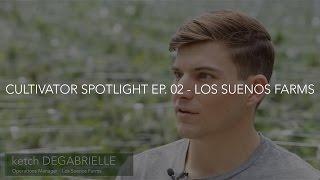 Cultivator Spotlight Ep. 02 - Los Suenos Farms