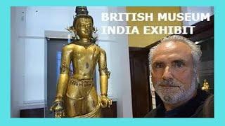 LONDON: The BRITISH MUSEUM & the priceless INDIAN TREASURES