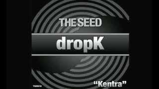 dropK - Kentra (October 30th)