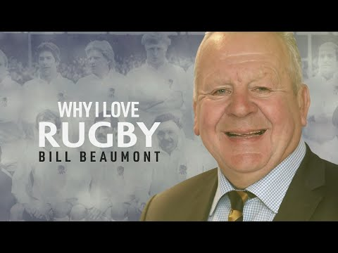 Bill Beaumont | Why I love rugby
