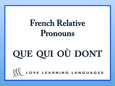 French Relative Pronouns: QUE - QUI - OÙ - DONT