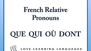 French Relative Pronouns: QUE - QUI - OÙ - DONT