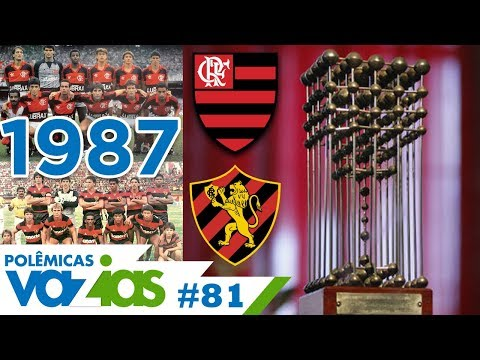 QUEM É O CAMPEÃO DE 87? FLAMENGO OU SPORT? - POLÊMICAS VAZIAS #81 - Copa União 1987  -