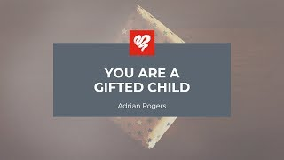 Adrian Rogers: You Are a Gifted Child (2201)