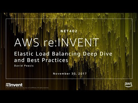 AWS re:Invent 2017: Elastic Load Balancing Deep Dive and Best Practices (NET402)