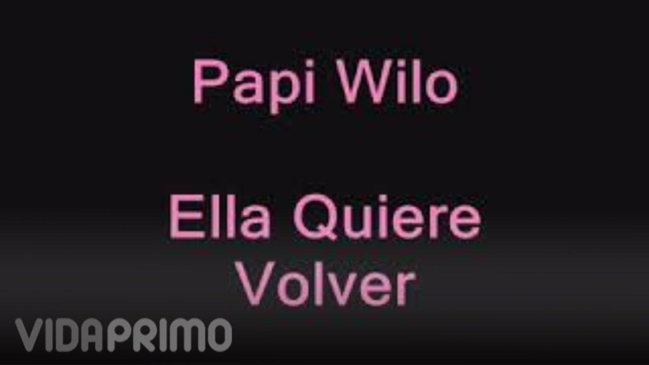 Papi Wilo - Ella Quiere Volver [Lyric Video]