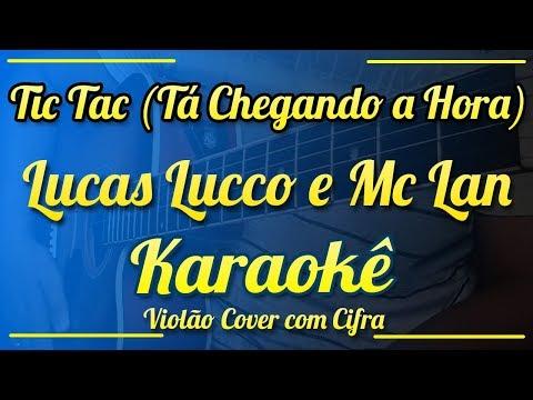 Tic Tac (Tá Chegando a Hora) - Lucas Lucco e Mc Lan - Karaokê ( Violão cover com cifra )