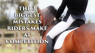 The 3 Biggest Mistakes Riders Make at Competition - Dressage Mastery TV Ep 152