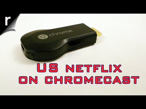 How To Get US Netflix In The UK On Chromecast