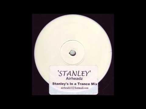 Airheadz - Stanley (Stanley's In Trance Mix)