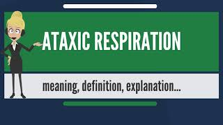 What is ATAXIC RESPIRATION? What does ATAXIC RESPIRATION mean? ATAXIC RESPIRATION meaning
