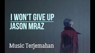 I won't give up - Jason Mraz Terjemahan Indonesia