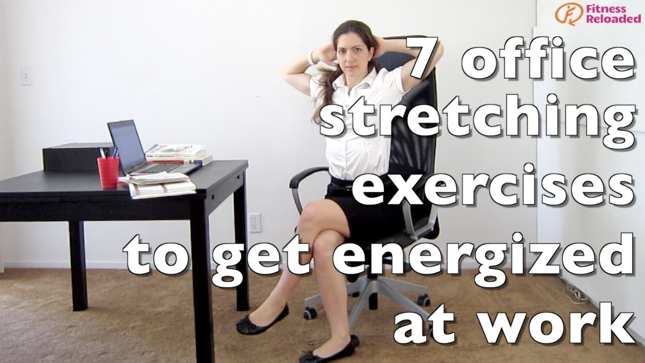 7 office stretching exercises to get energized at work youtube