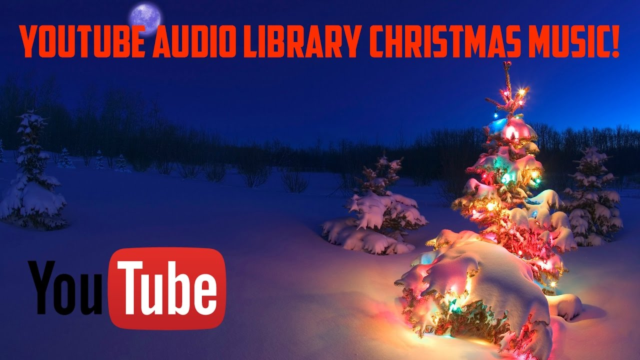 YOUTUBE AUDIO LIBRARY CHRISTMAS MUSIC! | FREE, NON-COPYRIGHT ...