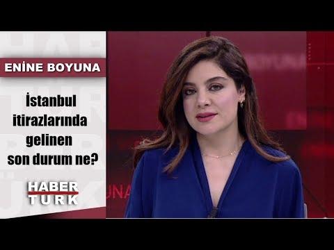 Enine Boyuna - 12 Nisan 2019 (İstanbul itirazlarında gelinen son durum ne?)
