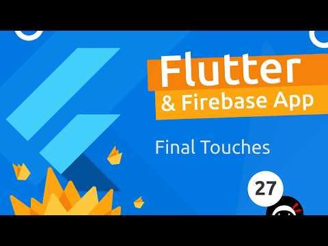 Flutter & Firebase App Tutorial #27 - Finishing Touches