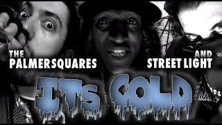 The Palmer Squares ft. Street Light - It's Cold [Official Video] Thumbnail