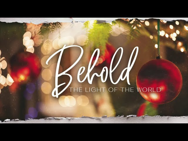 Behold, The Light of the World - Sunday, January 3, 2021