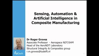 1-4 Sensing, Automation and AI in Composite Manufacturing, Dr. Roger Groves,  TU Delft