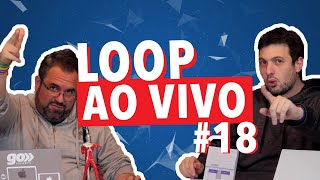 LOOP AO VIVO #18!
