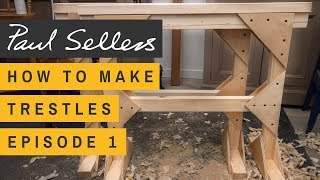 How to Make Trestles Episode 1 | Paul Sellers
