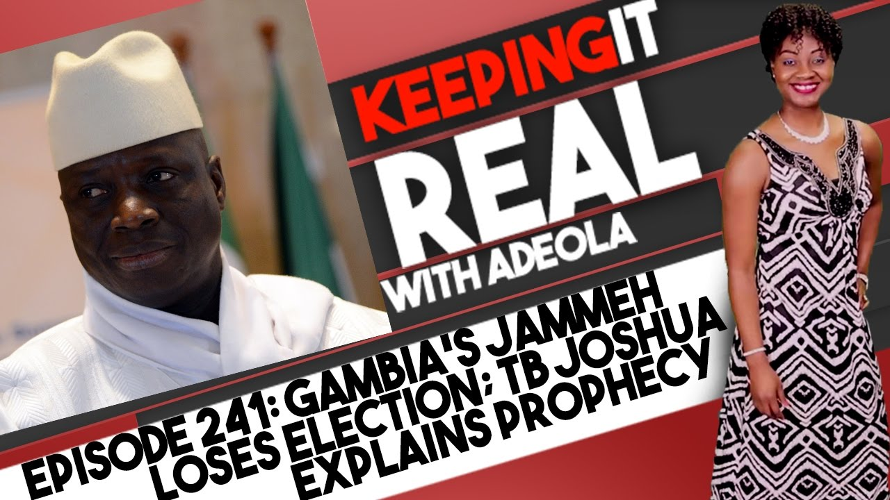 Download Keeping It Real With Adeola - 241 (Gambia's Jammeh Loses Election; TB Joshua Explains Prophecy)
