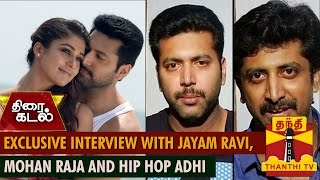 Thani Oruvan Special : Exclusive Interview with Jayam Ravi, Mohan Raja and Hip Hop Adhi