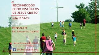 Como ser reconhecidos como Discípulos de Jesus Cristo - (Jo.13:34-35) - Rev. Alessandro  - 23/08/20