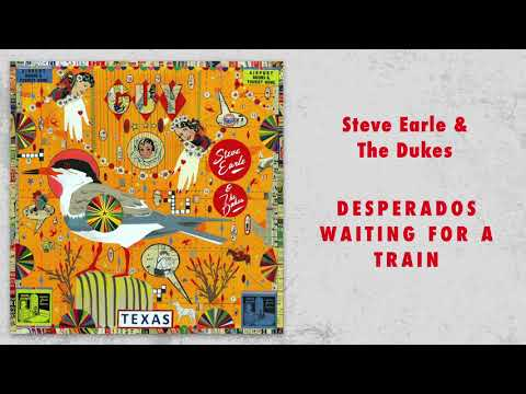 Steve Earle The Dukes Desperados Waiting For A Train Audio Only Youtube