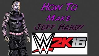 How to make Jeff Hardy On WWE 2K16 (Without Downloads)