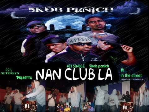 Nan Club La : 5KOB PENICH : Haiti Rap Creole : RAP KREYOL : Hit Single : Audio