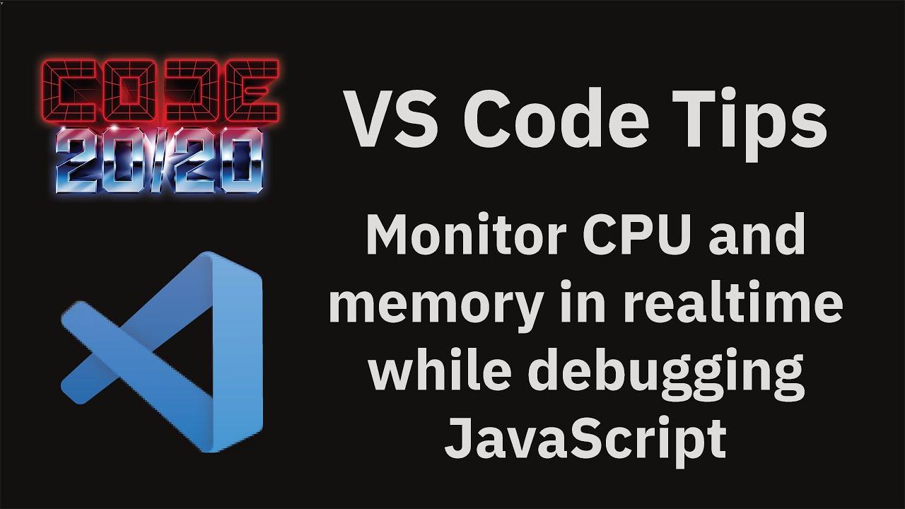 Monitor CPU and memory in realtime while debugging JavaScript