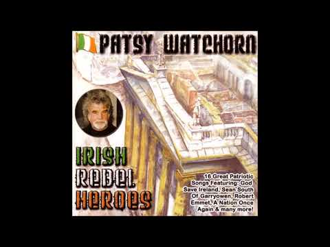Patsy Watchorn - Irish Rebel Heroes   Full Album