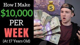 How I Make $10,000 PËR WEEK At 17 (What Do I Do?)
