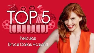 Top 5: Películas de Bryce Dallas Howard