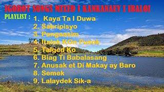 Igorot songs Mixed - Kankanaey - Ibaloi - Best Igorot Songs - Mix Igorot Songs - Mixed Igorot Songs